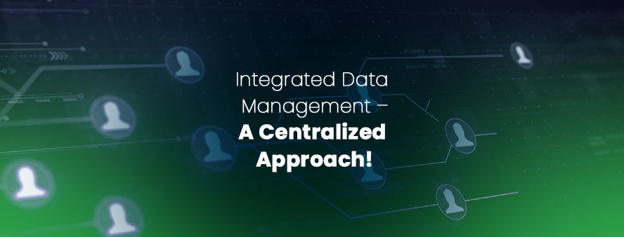 Integrated Data Management – A Centralized Approach!