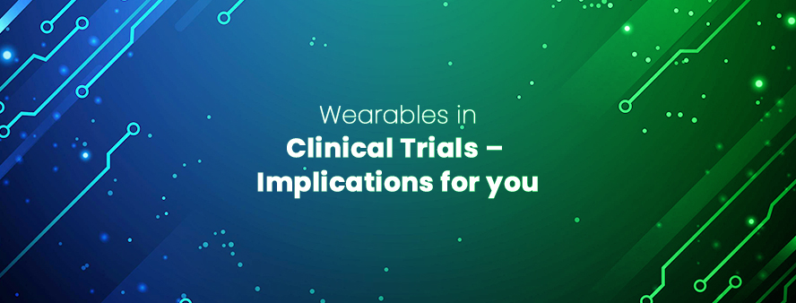 Wearables in Clinical Trials – Implications for You