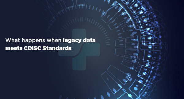 What happens when legacy data meets CDISC Standards