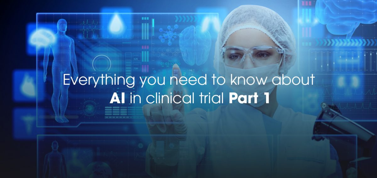 Everything you need to know about AI in Clinical Trials – Part 1