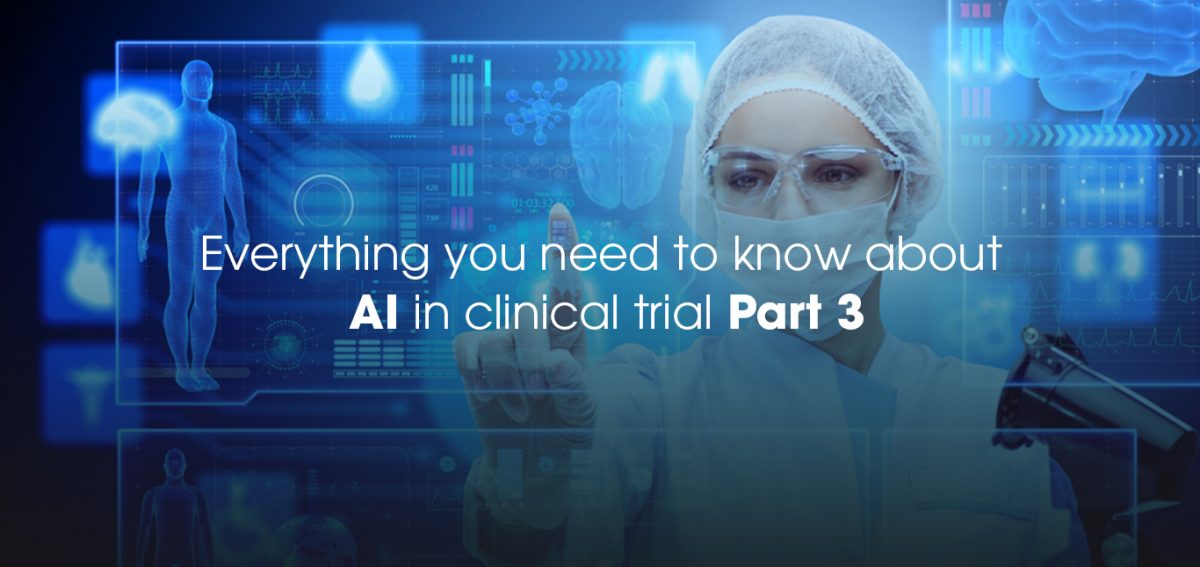 Everything you need to know about AI in Clinical Trials – Part 3