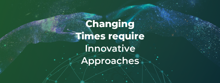 Changing Times require Innovative Approaches